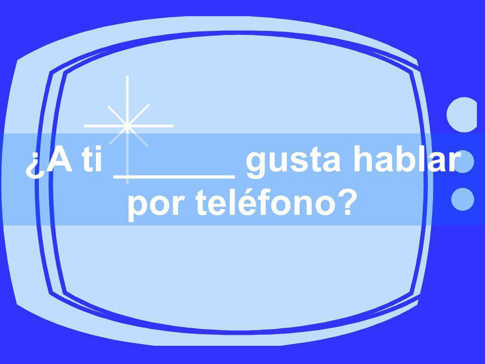 ¿A ti ______ gusta hablar por teléfono?