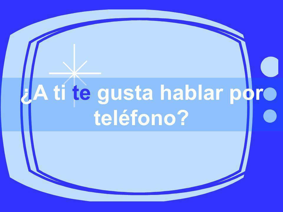 ¿A ti te gusta hablar por teléfono?
