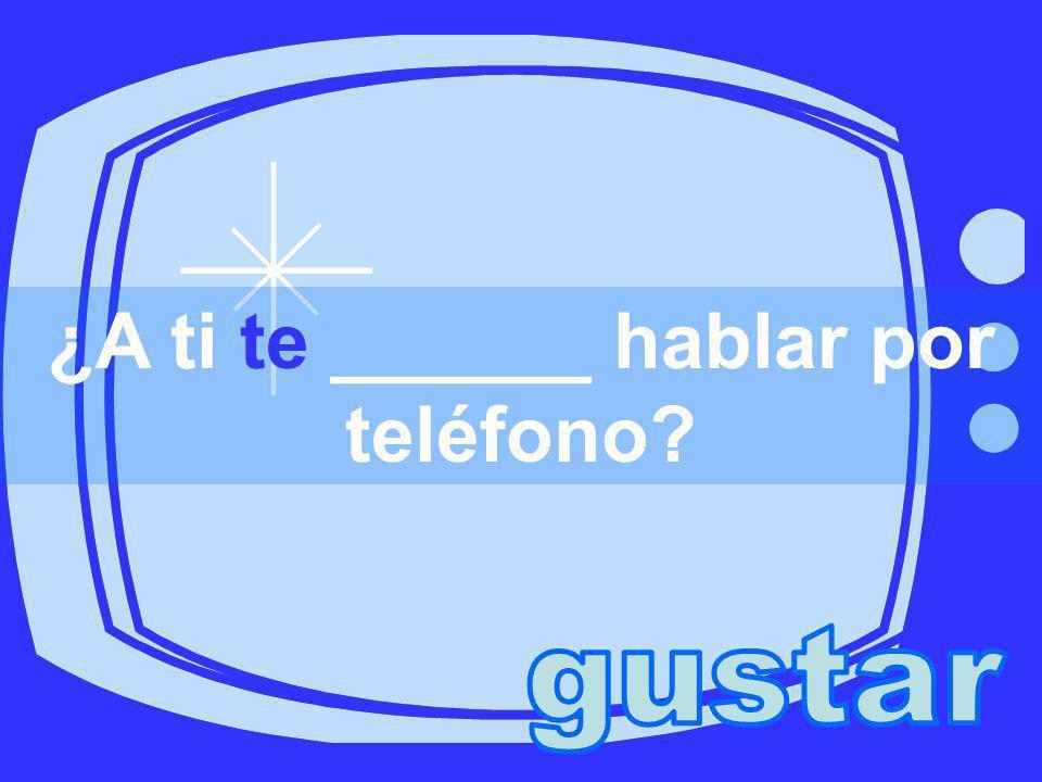 ¿A ti te ______ hablar por teléfono?