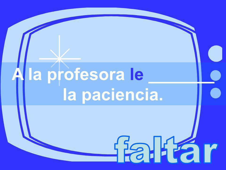 A la profesora le _______ la paciencia.