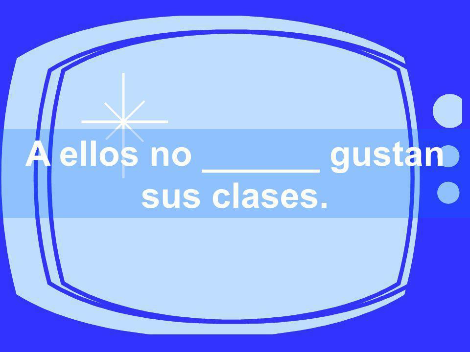 A ellos no les _______ sus clases.