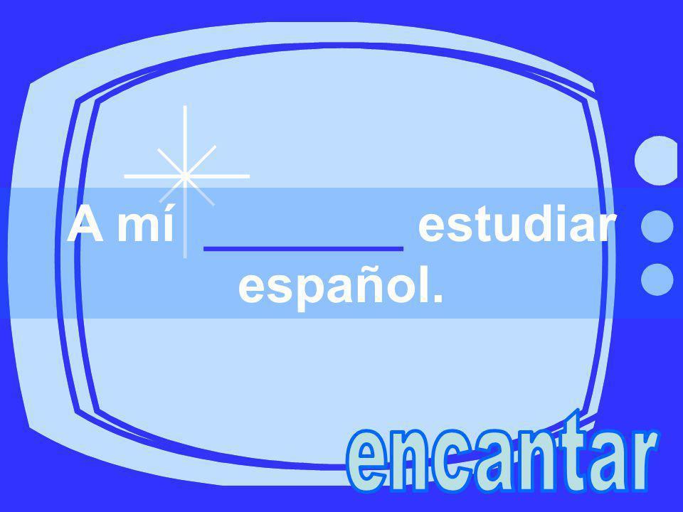 A mí _______ estudiar español.