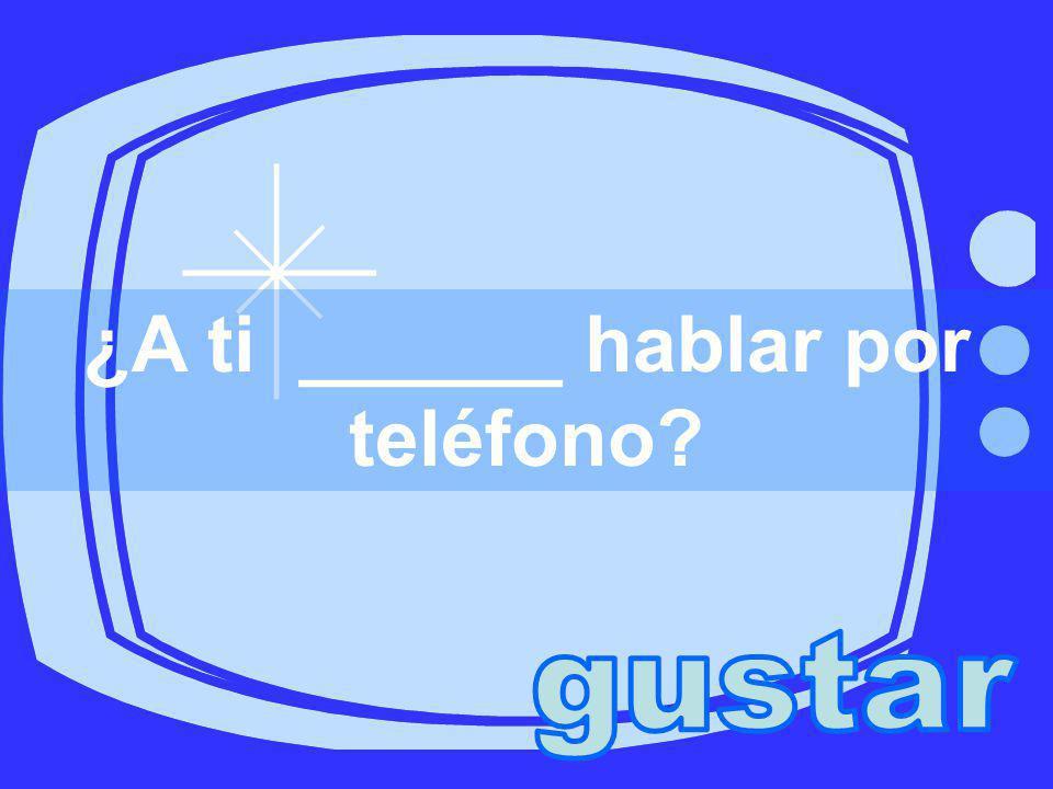 ¿A ti ______ hablar por teléfono?