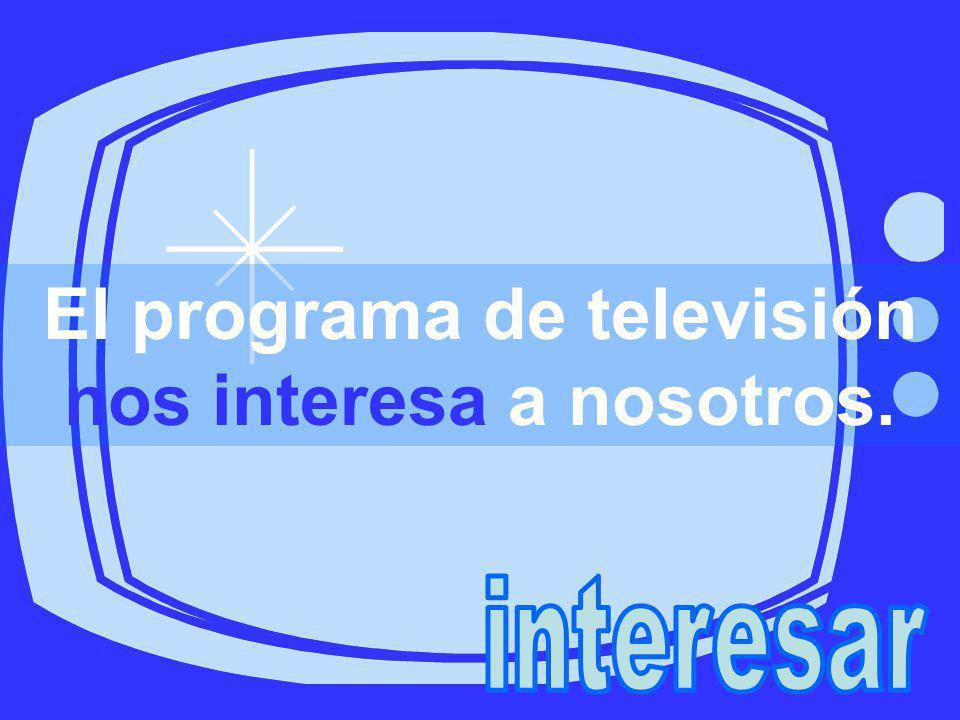 El programa de televisión nos interesa a nosotros.