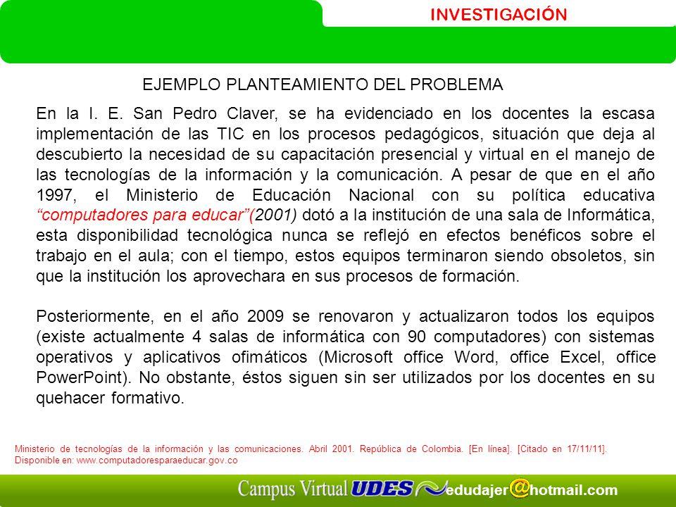 INVESTIGACIÓN edudajer hotmail.com En la I. E. San Pedro Claver, se ha evidenciado en los docentes la escasa implementación de las TIC en los procesos