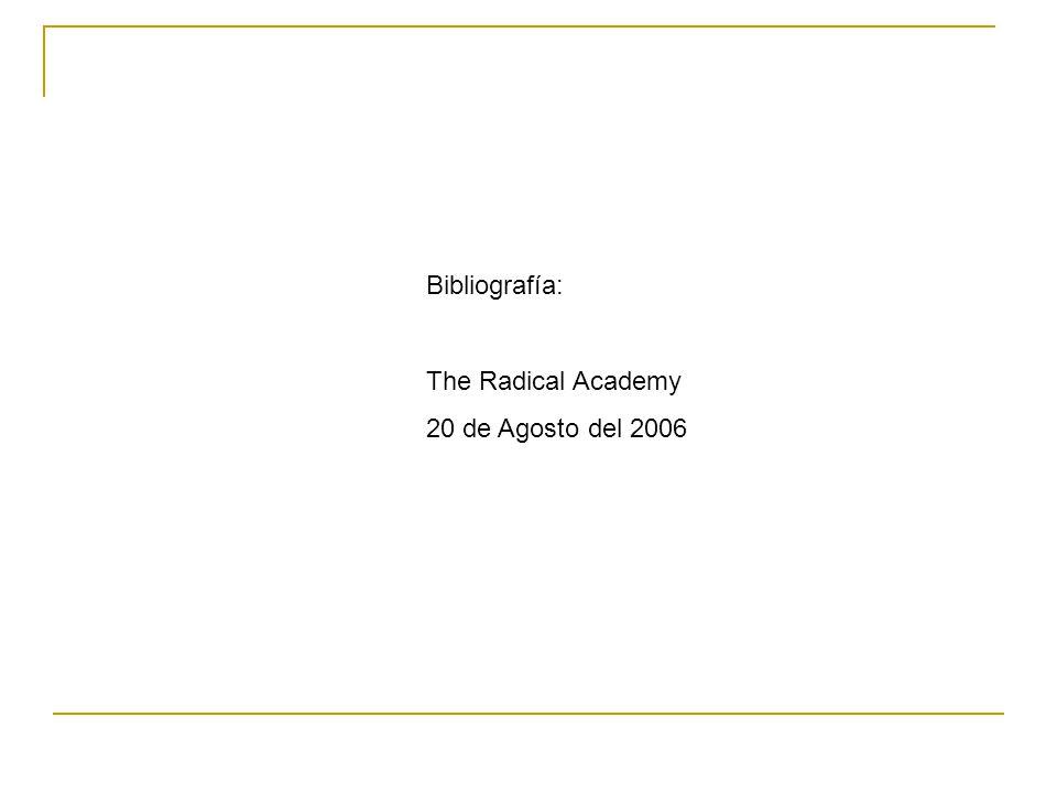 Bibliografía: The Radical Academy 20 de Agosto del 2006