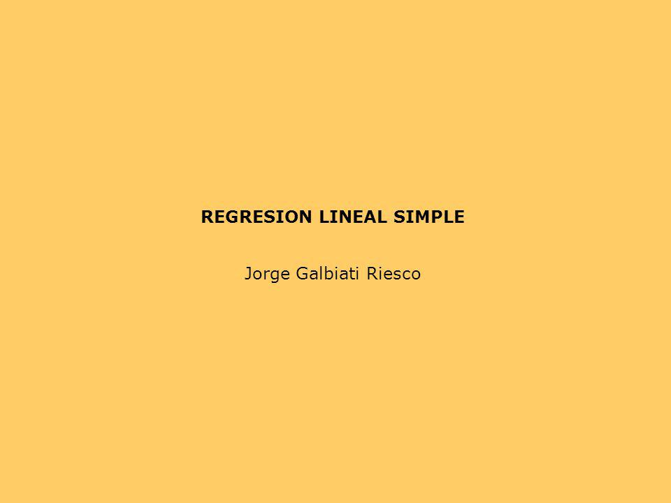 REGRESION LINEAL SIMPLE Jorge Galbiati Riesco