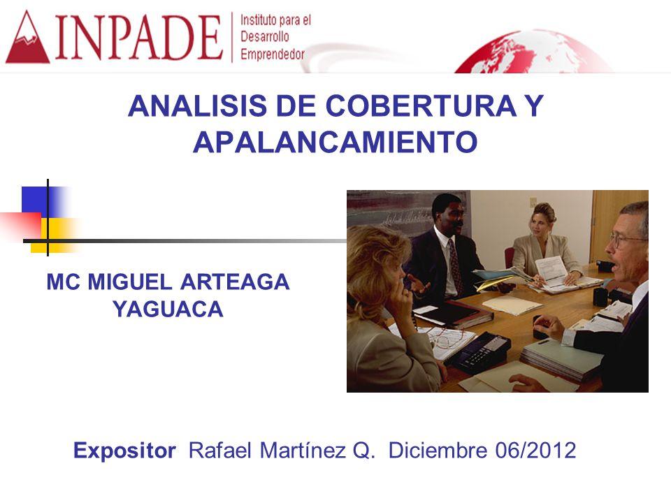 ANALISIS DE COBERTURA Y APALANCAMIENTO MC MIGUEL ARTEAGA YAGUACA Expositor Rafael Martínez Q.