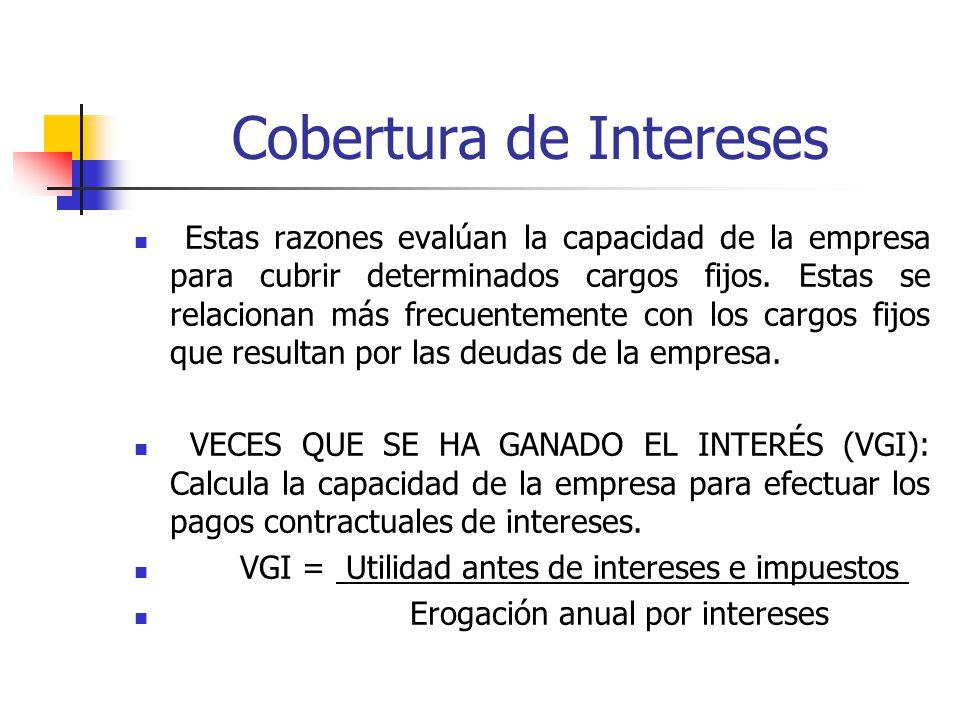 Cobertura de Intereses Estas razones evalúan la capacidad de la empresa para cubrir determinados cargos fijos.