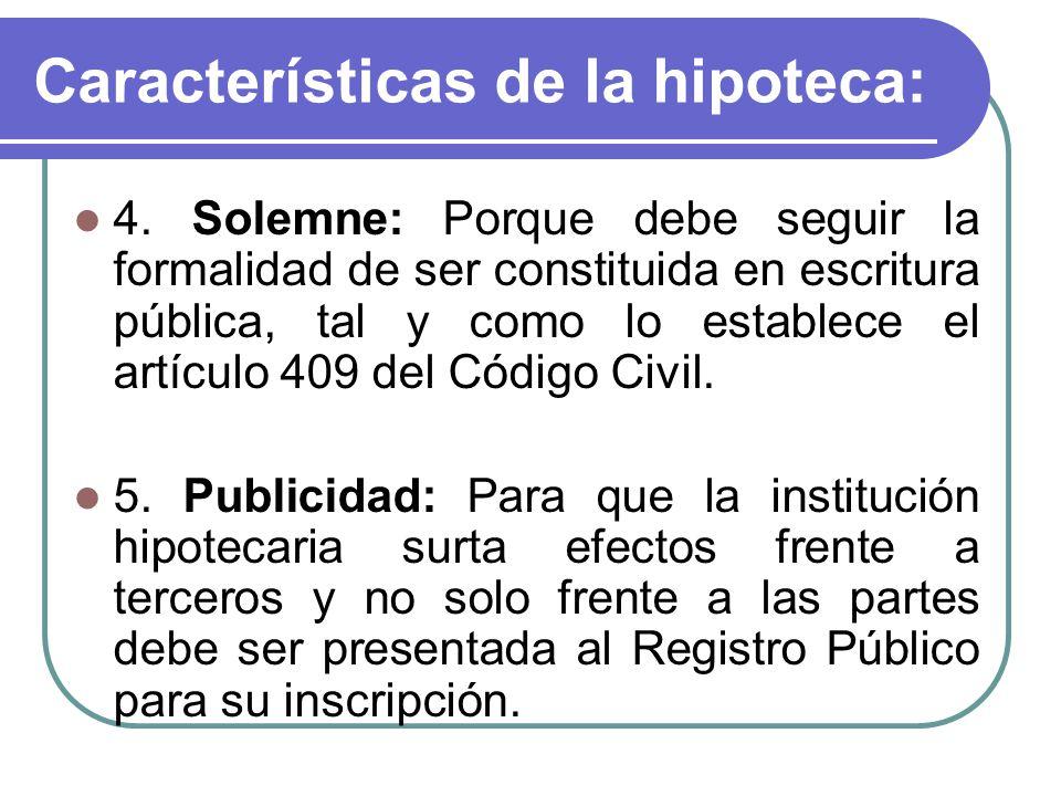 4. Solemne: Porque debe seguir la formalidad de ser constituida en escritura pública, tal y como lo establece el artículo 409 del Código Civil. 5. Pub