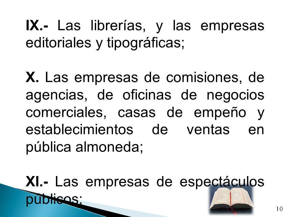 IX.- Las librerías, y las empresas editoriales y tipográficas; X. Las empresas de comisiones, de agencias, de oficinas de negocios comerciales, casas