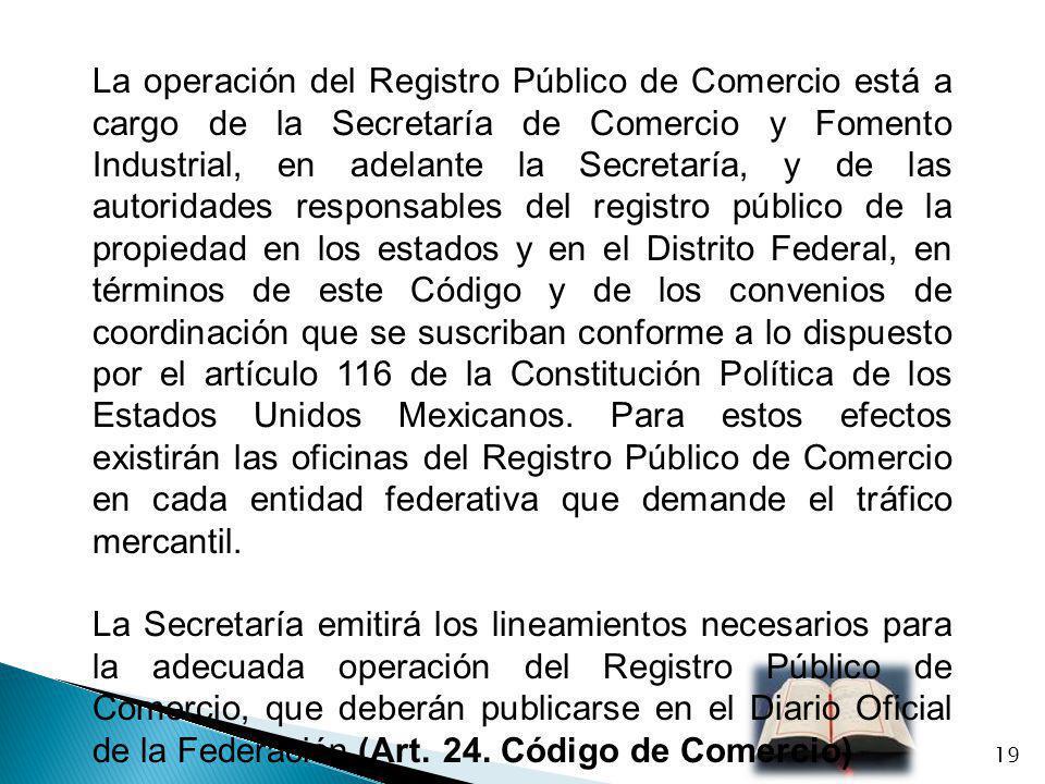 La operación del Registro Público de Comercio está a cargo de la Secretaría de Comercio y Fomento Industrial, en adelante la Secretaría, y de las auto