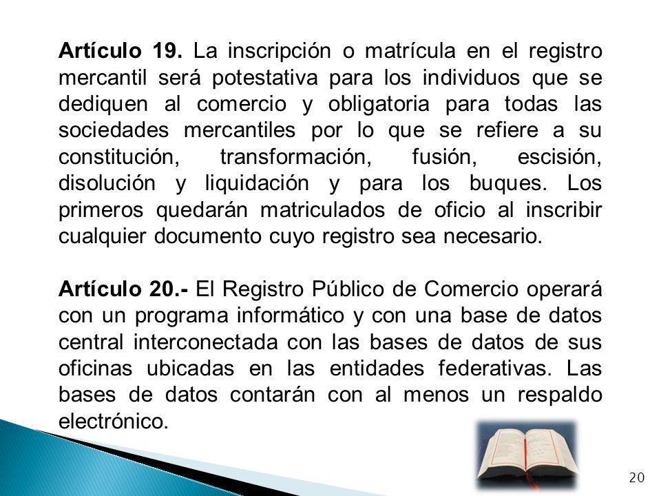 Artículo 19. La inscripción o matrícula en el registro mercantil será potestativa para los individuos que se dediquen al comercio y obligatoria para t