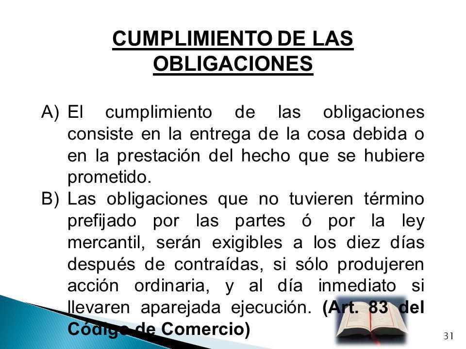 CUMPLIMIENTO DE LAS OBLIGACIONES A)El cumplimiento de las obligaciones consiste en la entrega de la cosa debida o en la prestación del hecho que se hu