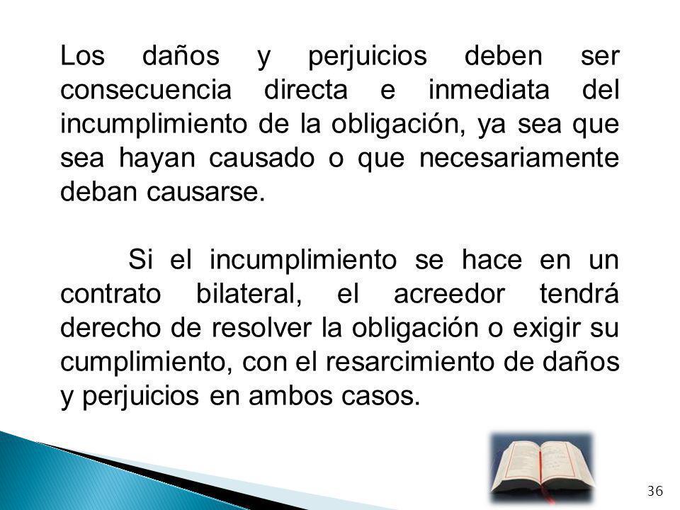 Los daños y perjuicios deben ser consecuencia directa e inmediata del incumplimiento de la obligación, ya sea que sea hayan causado o que necesariamen