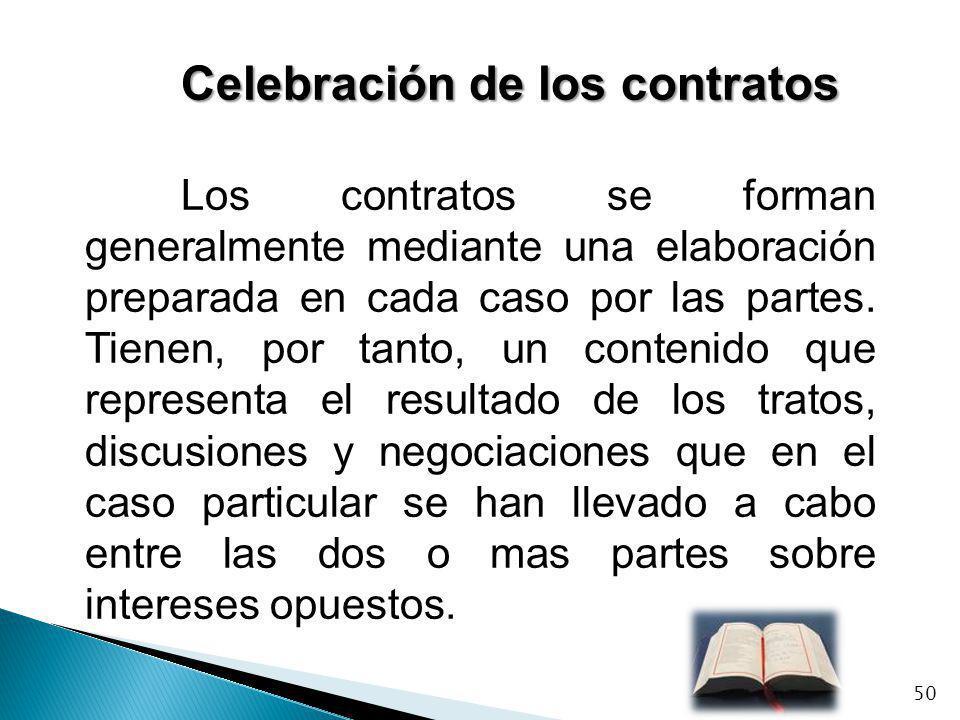 Celebración de los contratos Los contratos se forman generalmente mediante una elaboración preparada en cada caso por las partes. Tienen, por tanto, u