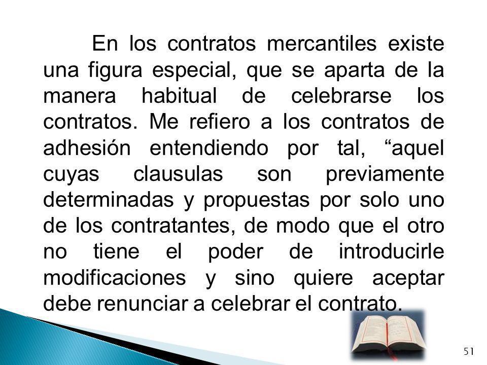 En los contratos mercantiles existe una figura especial, que se aparta de la manera habitual de celebrarse los contratos. Me refiero a los contratos d