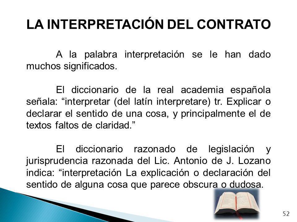 LA INTERPRETACIÓN DEL CONTRATO A la palabra interpretación se le han dado muchos significados. El diccionario de la real academia española señala: int