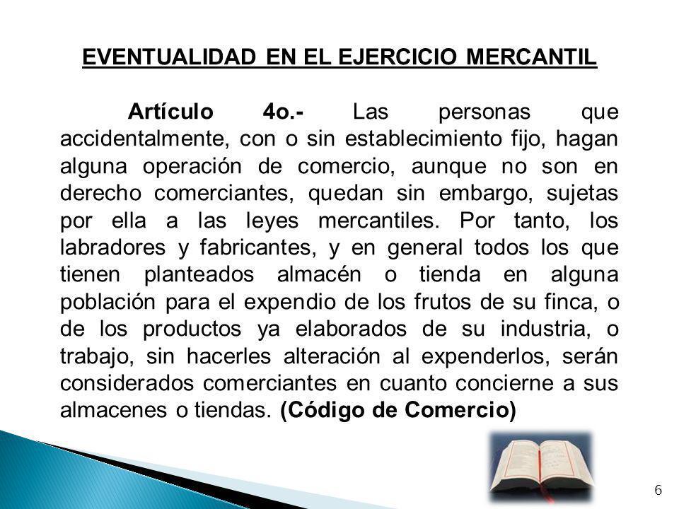 EVENTUALIDAD EN EL EJERCICIO MERCANTIL Artículo 4o.- Las personas que accidentalmente, con o sin establecimiento fijo, hagan alguna operación de comer