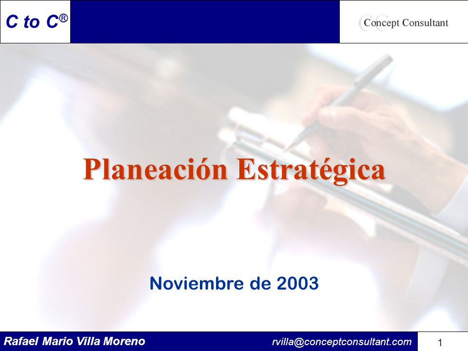 Rafael Mario Villa Moreno rvilla@conceptconsultant.com 1 1 C to C ® Planeación Estratégica Noviembre de 2003