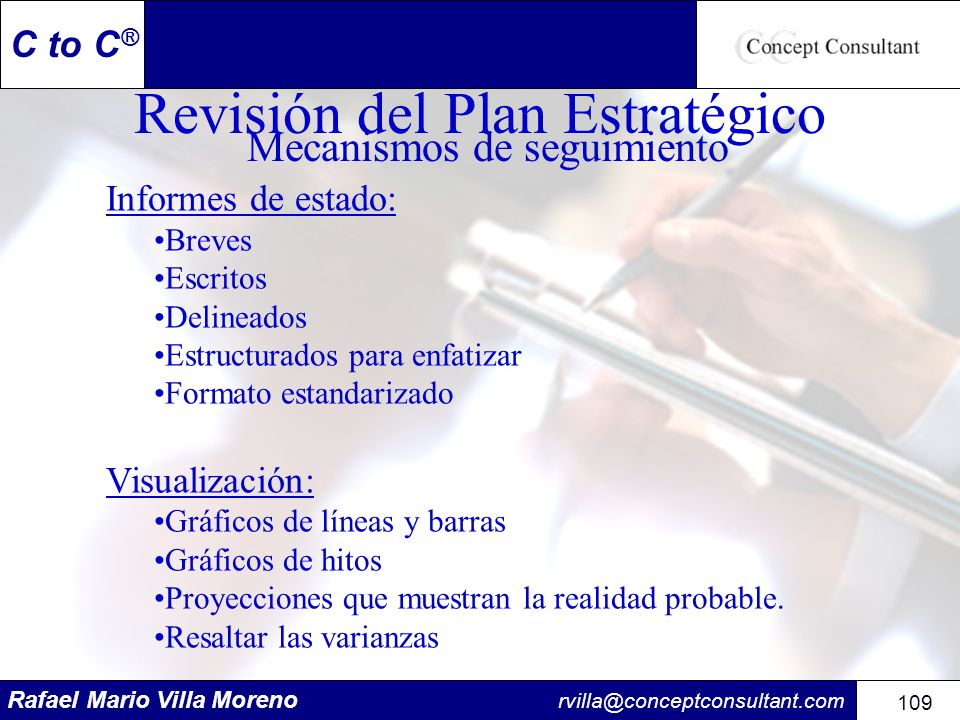 Rafael Mario Villa Moreno rvilla@conceptconsultant.com 109 C to C ® Revisión del Plan Estratégico Mecanismos de seguimiento Informes de estado: Breves