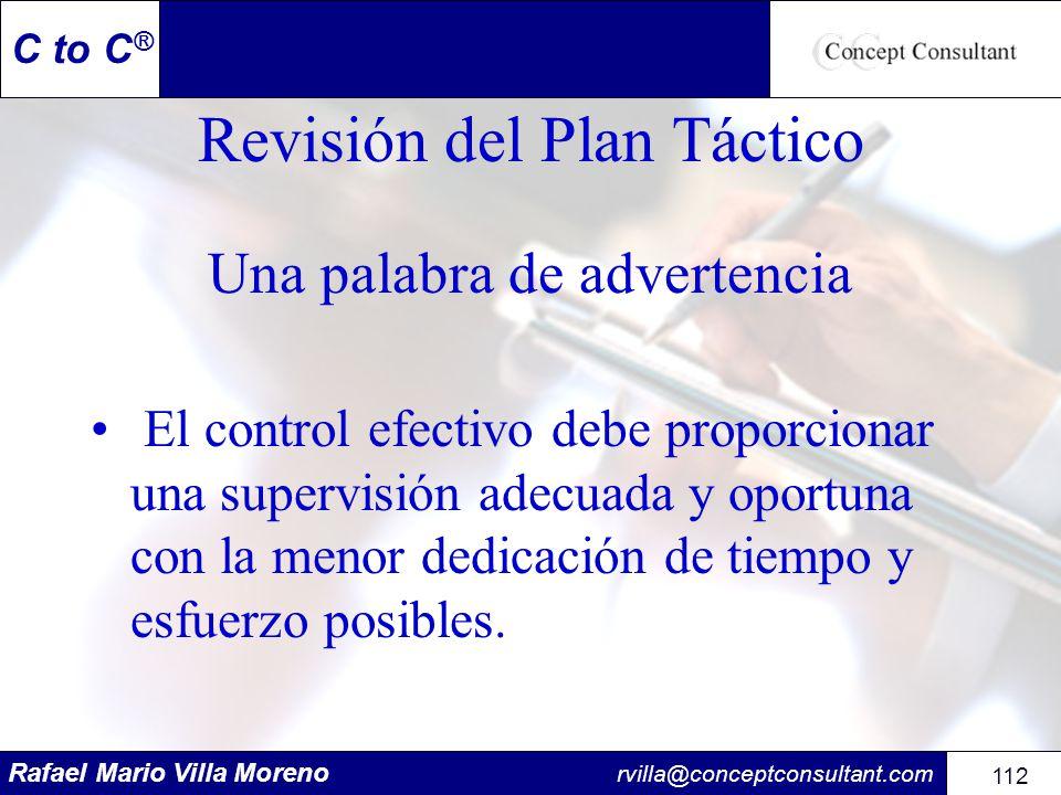 Rafael Mario Villa Moreno rvilla@conceptconsultant.com 112 C to C ® Revisión del Plan Táctico Una palabra de advertencia El control efectivo debe prop
