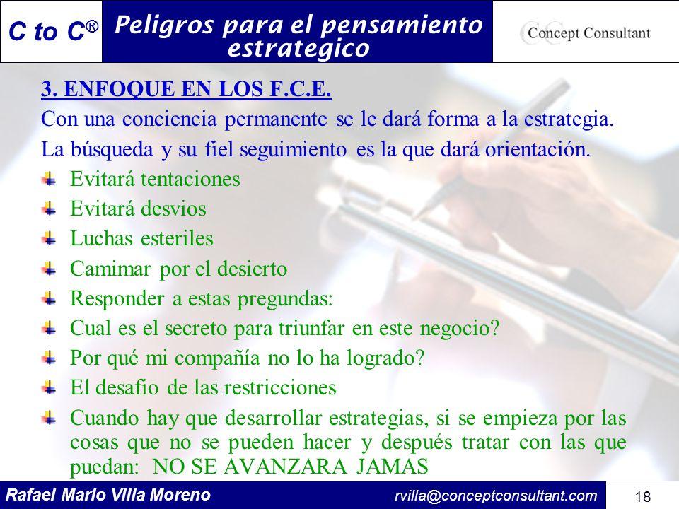 Rafael Mario Villa Moreno rvilla@conceptconsultant.com 18 C to C ® 3. ENFOQUE EN LOS F.C.E. Con una conciencia permanente se le dará forma a la estrat