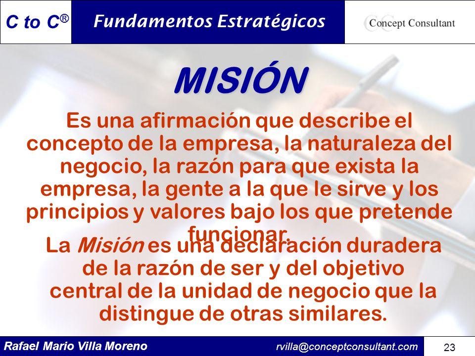 Rafael Mario Villa Moreno rvilla@conceptconsultant.com 23 C to C ® La Misión es una declaración duradera de la razón de ser y del objetivo central de
