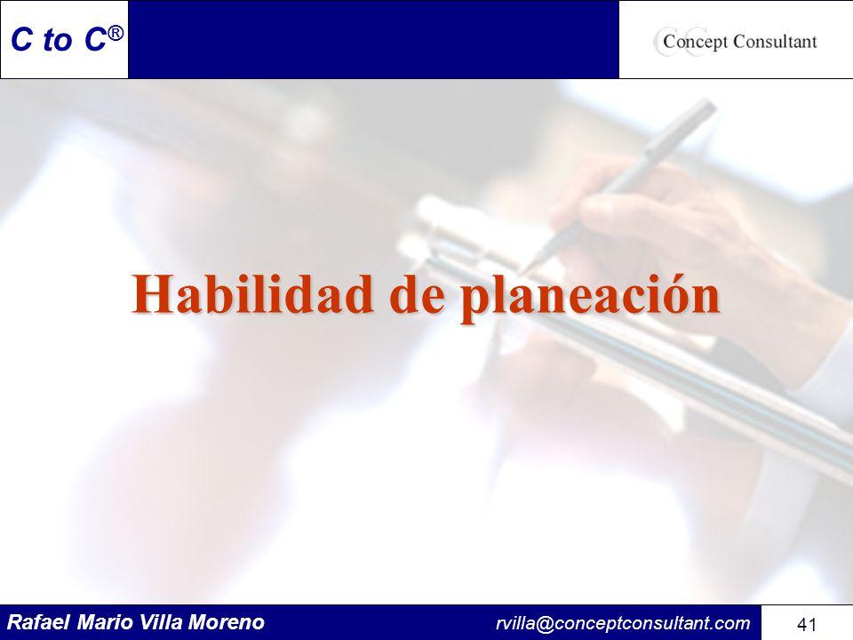 Rafael Mario Villa Moreno rvilla@conceptconsultant.com 41 C to C ® Habilidad de planeación