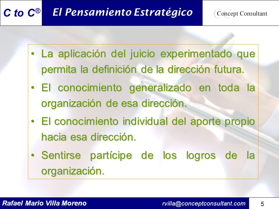 Rafael Mario Villa Moreno rvilla@conceptconsultant.com 96 C to C ® Registro de factores claves de éxito y objetivos FECHA FACTOR CLAVES DE ÉXITO PERCIBIDO: INDICADORES DE GESTIÓN DEL DESEMPEÑO FACTORES CLAVES DE ÉXITO ASOCIADOS: CAMPEÓN – LÍDER DATOS - INFORMACIÓN: POSIBLES RAZONES: CONCLUSIONES: ÁREA ESTRATÉGICA CLAVE: