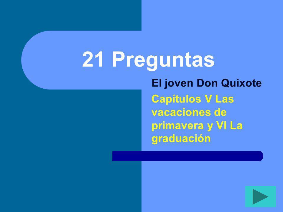 21 Preguntas El joven Don Quixote Capítulos V Las vacaciones de primavera y VI La graduación