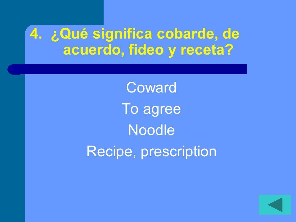 4. ¿Qué significa cobarde, de acuerdo, fideo y receta? Coward To agree Noodle Recipe, prescription