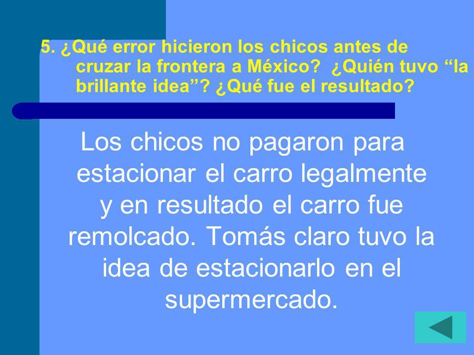5.¿Qué error hicieron los chicos antes de cruzar la frontera a México.