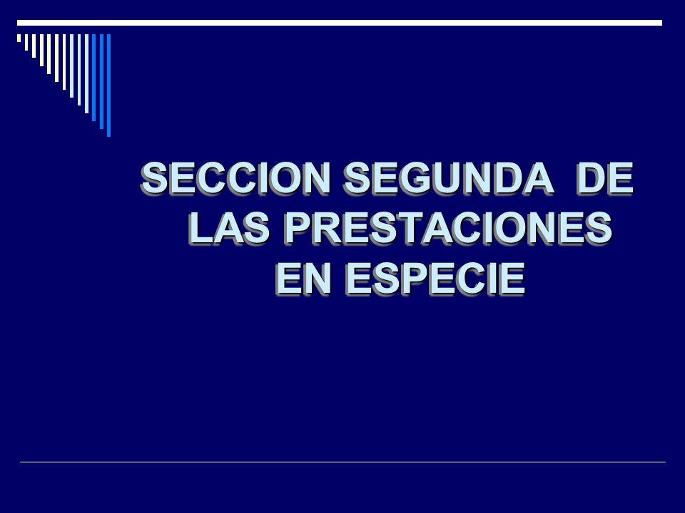 SECCION SEGUNDA DE LAS PRESTACIONES EN ESPECIE