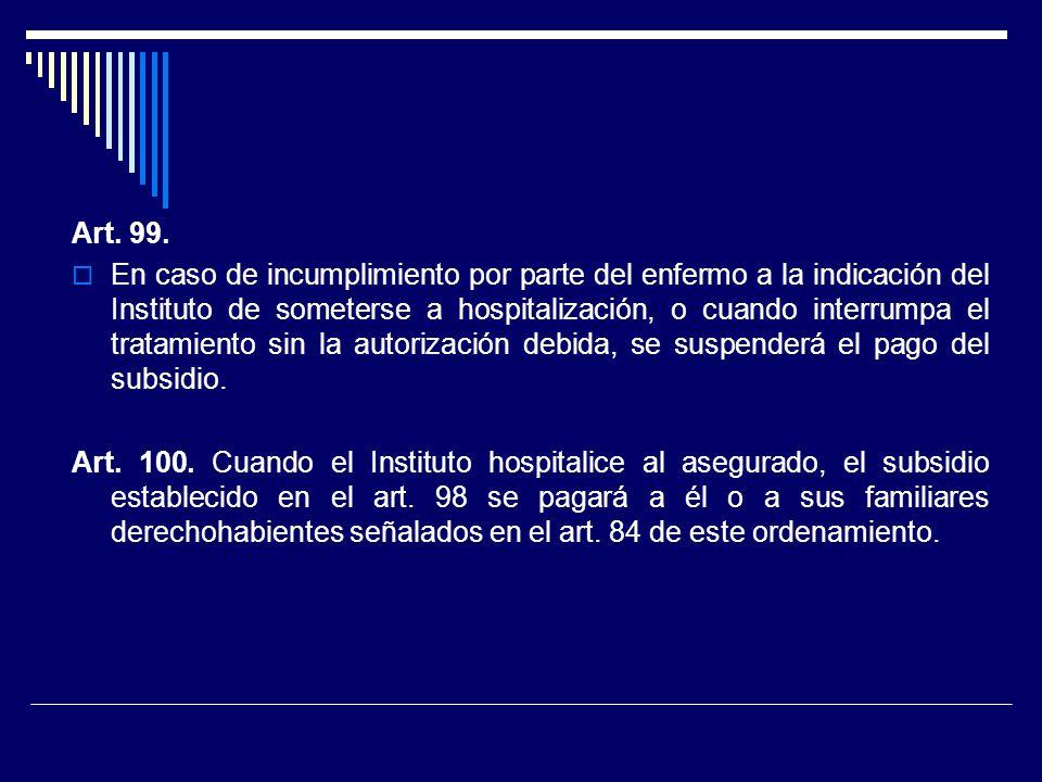 Art. 99. En caso de incumplimiento por parte del enfermo a la indicación del Instituto de someterse a hospitalización, o cuando interrumpa el tratamie