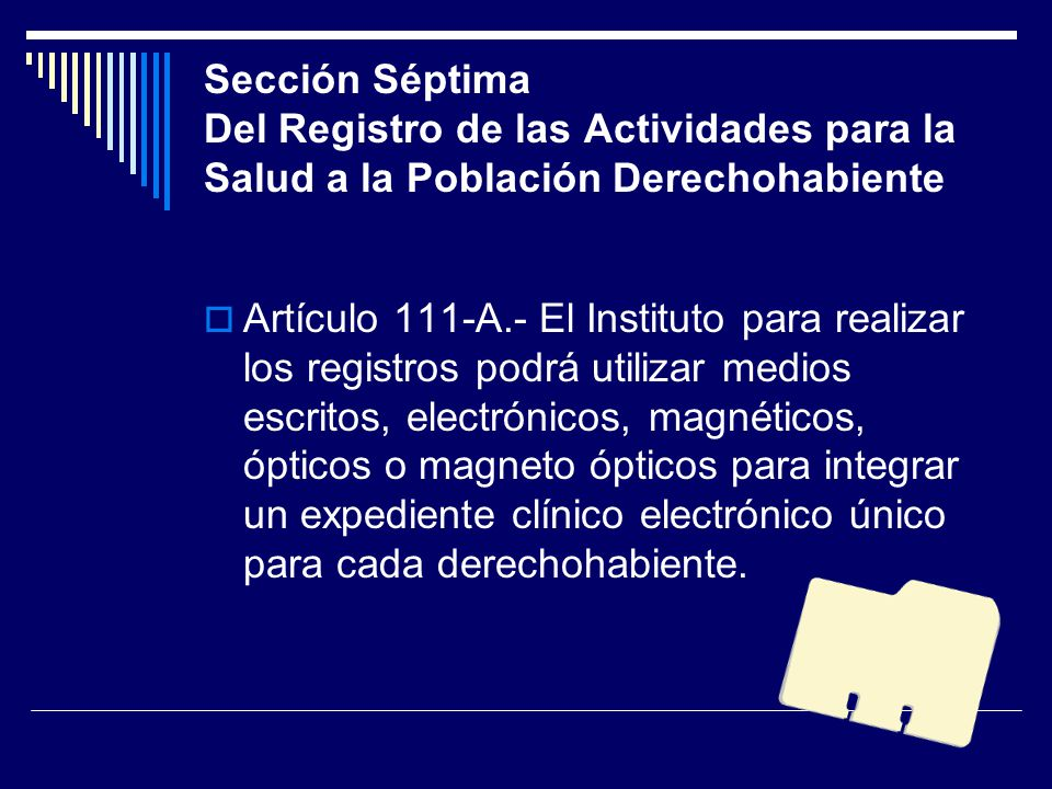 Sección Séptima Del Registro de las Actividades para la Salud a la Población Derechohabiente Artículo 111-A.- El Instituto para realizar los registros