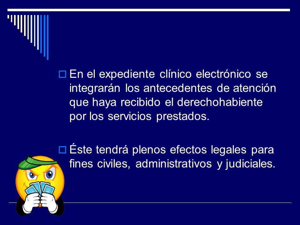 En el expediente clínico electrónico se integrarán los antecedentes de atención que haya recibido el derechohabiente por los servicios prestados. Éste