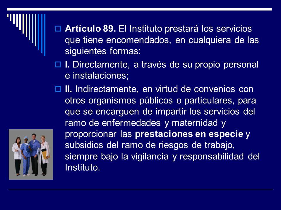 Artículo 89. El Instituto prestará los servicios que tiene encomendados, en cualquiera de las siguientes formas: I. Directamente, a través de su propi