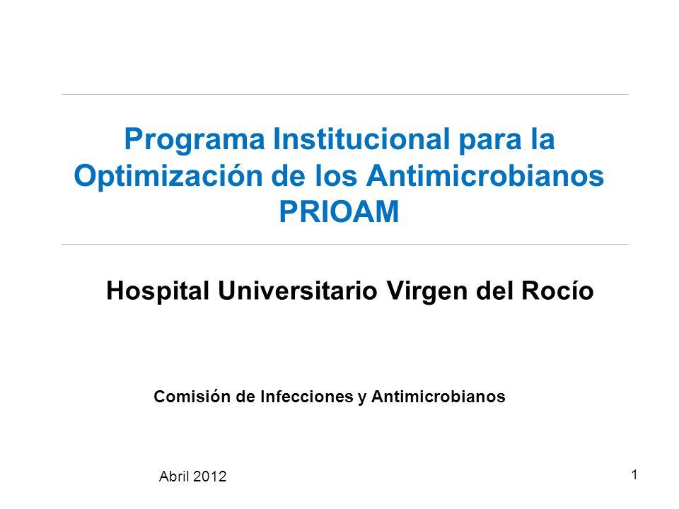 Programa Institucional para la Optimización de los Antimicrobianos PRIOAM Hospital Universitario Virgen del Rocío 1 Comisión de Infecciones y Antimicr