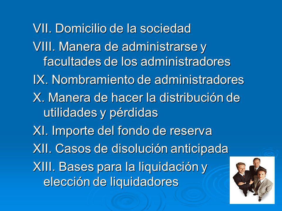 VII. Domicilio de la sociedad VIII. Manera de administrarse y facultades de los administradores IX. Nombramiento de administradores X. Manera de hacer