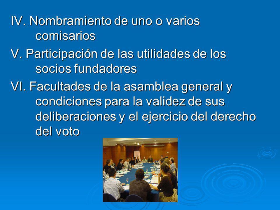 IV. Nombramiento de uno o varios comisarios V. Participación de las utilidades de los socios fundadores VI. Facultades de la asamblea general y condic