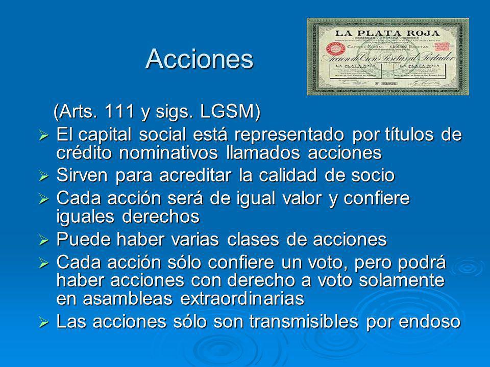 Acciones Acciones (Arts. 111 y sigs. LGSM) (Arts. 111 y sigs. LGSM) El capital social está representado por títulos de crédito nominativos llamados ac