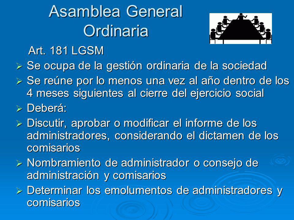 Asamblea General Ordinaria Art. 181 LGSM Art. 181 LGSM Se ocupa de la gestión ordinaria de la sociedad Se ocupa de la gestión ordinaria de la sociedad