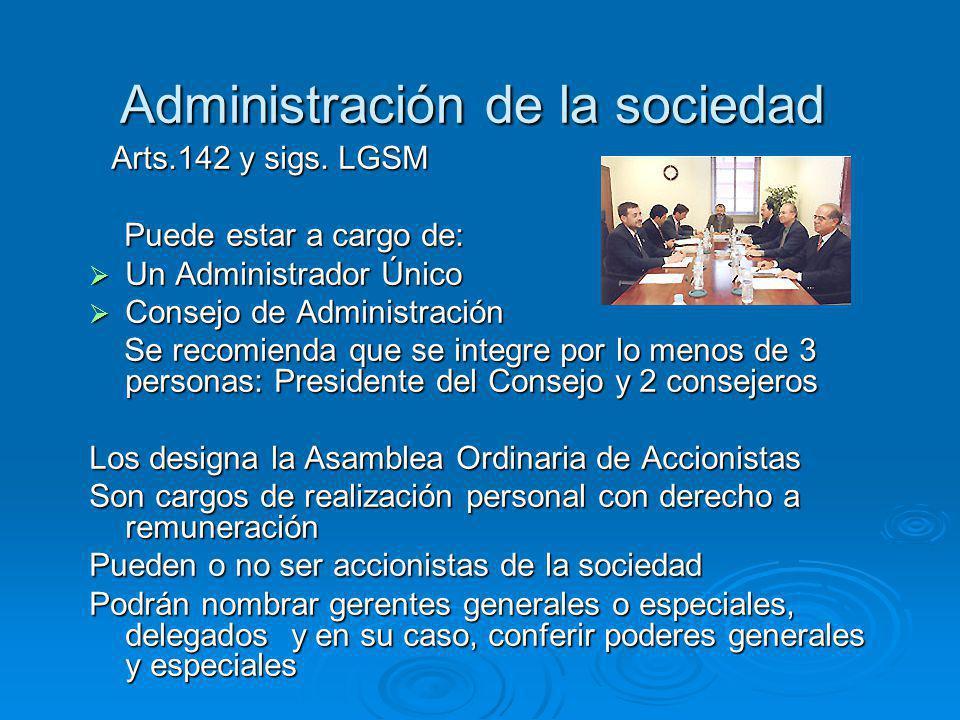 Administración de la sociedad Administración de la sociedad Arts.142 y sigs. LGSM Arts.142 y sigs. LGSM Puede estar a cargo de: Puede estar a cargo de