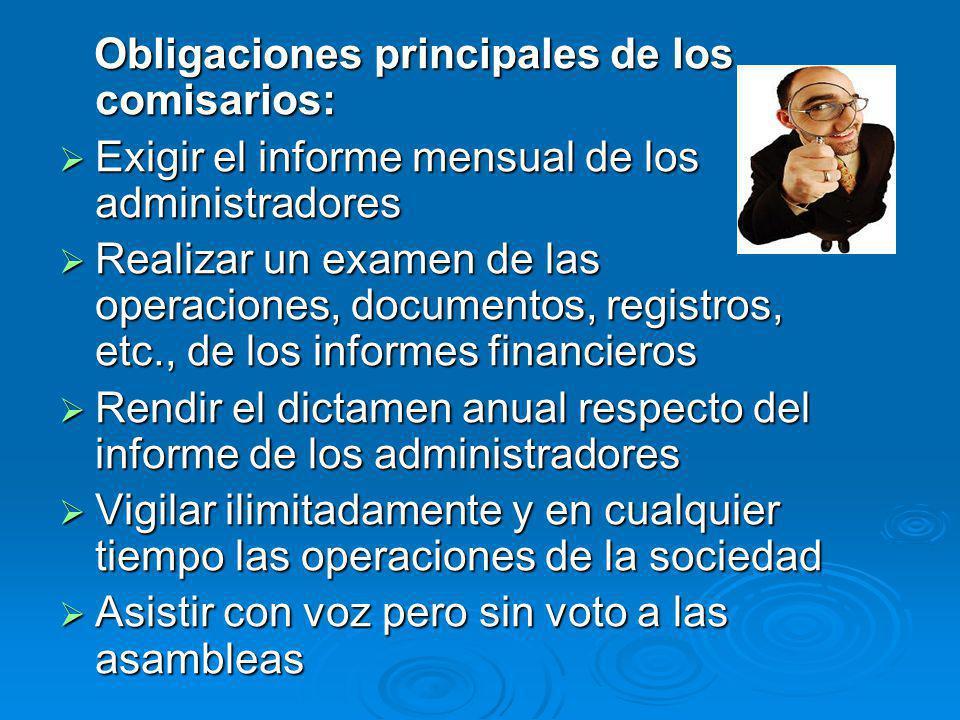 Obligaciones principales de los comisarios: Obligaciones principales de los comisarios: Exigir el informe mensual de los administradores Exigir el inf