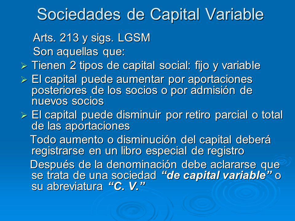 Sociedades de Capital Variable Arts. 213 y sigs. LGSM Arts. 213 y sigs. LGSM Son aquellas que: Son aquellas que: Tienen 2 tipos de capital social: fij