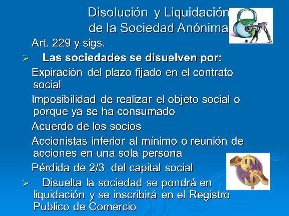 Disolución y Liquidación de la Sociedad Anónima Art. 229 y sigs. Art. 229 y sigs. Las sociedades se disuelven por: Las sociedades se disuelven por: Ex