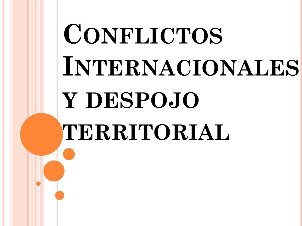 C ONFLICTOS I NTERNACIONALES Y DESPOJO TERRITORIAL