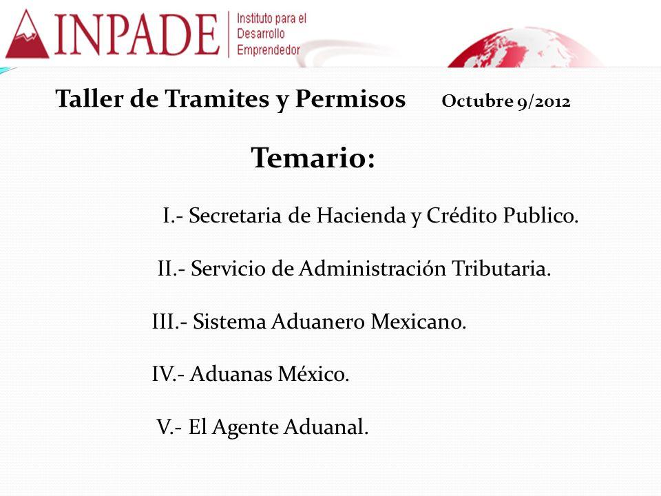 Taller de Tramites y Permisos Octubre 9/2012 Temario: I.- Secretaria de Hacienda y Crédito Publico. II.- Servicio de Administración Tributaria. III.-