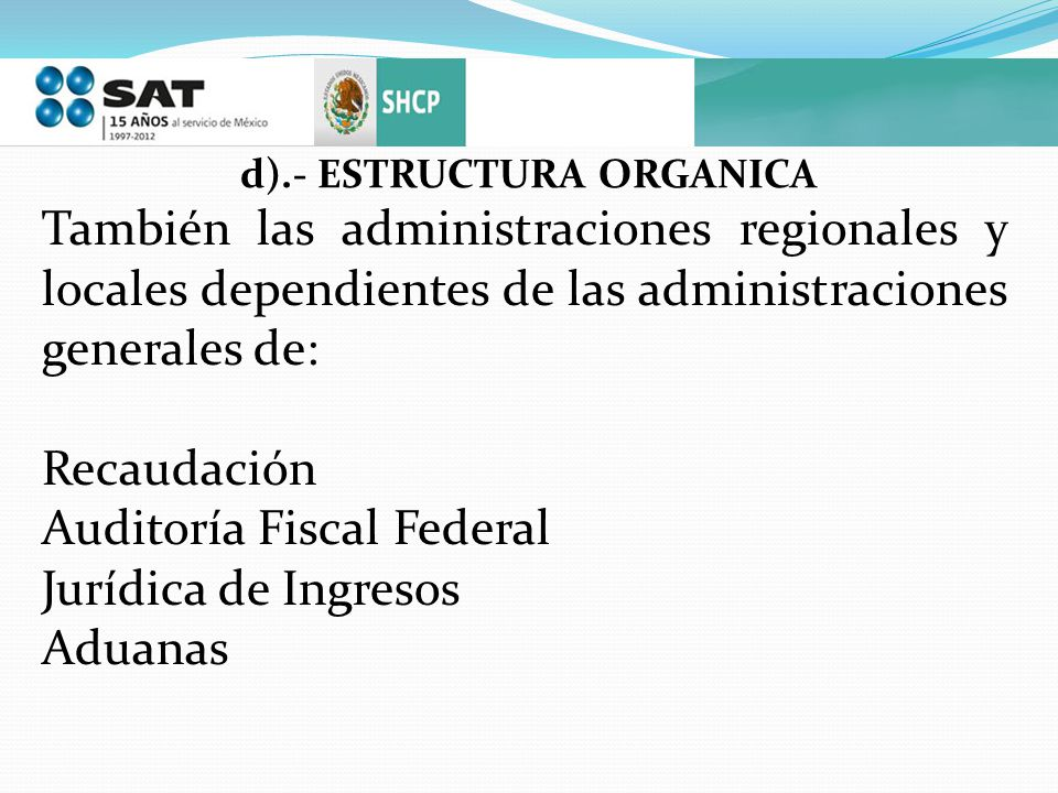 d).- ESTRUCTURA ORGANICA También las administraciones regionales y locales dependientes de las administraciones generales de: Recaudación Auditoría Fi